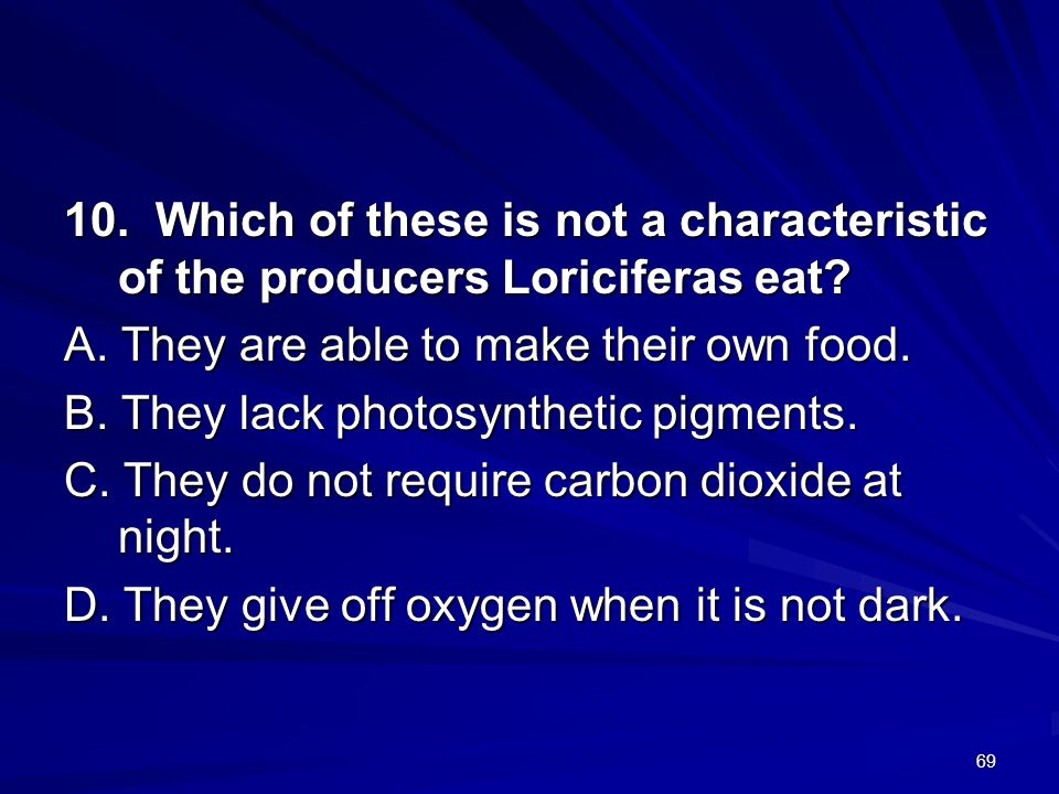 10. Which of these is not a characteristic of the producers Loriciferas eat