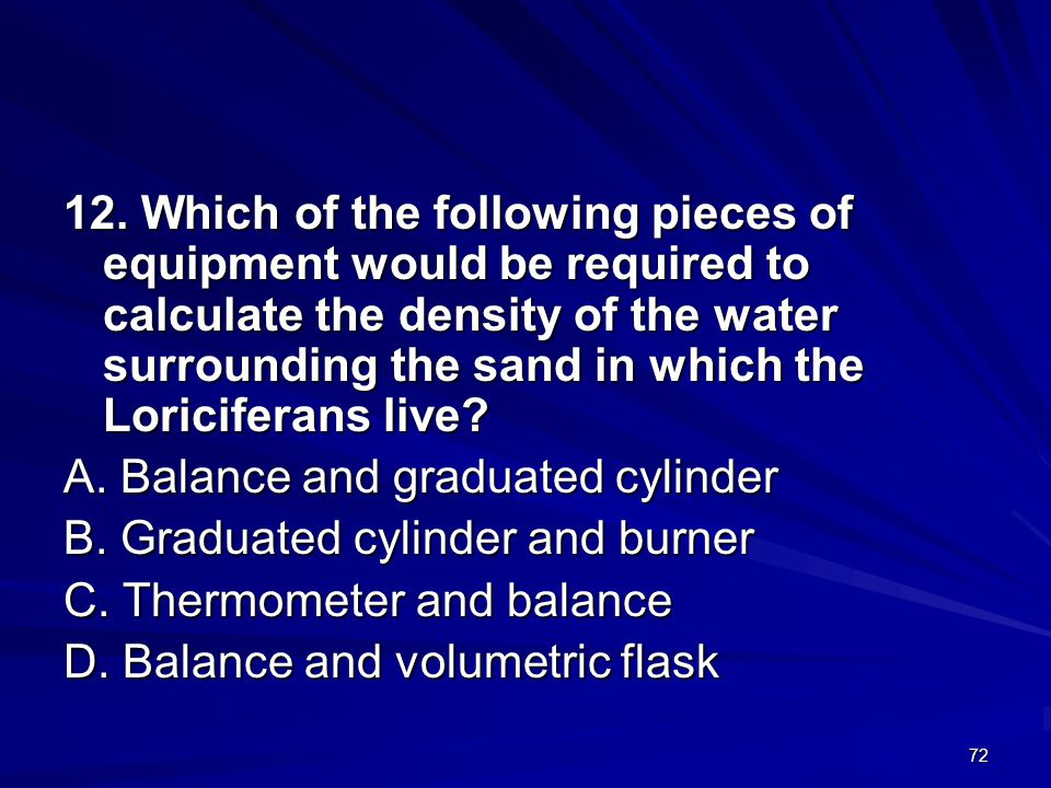 12. Which of the following pieces of equipment would be required to calculate the density of the water surrounding the sand in which the Loriciferans live