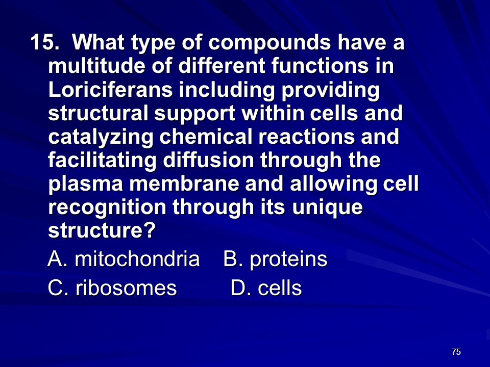 15. What type of compounds have a multitude of different functions in Loriciferans including providing structural support within cells and catalyzing chemical reactions and facilitating diffusion through the plasma membrane and allowing cell recognition through its unique structure