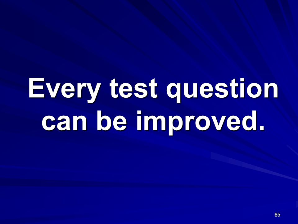 Every test question can be improved.