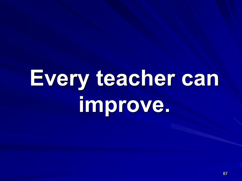 Every teacher can improve.