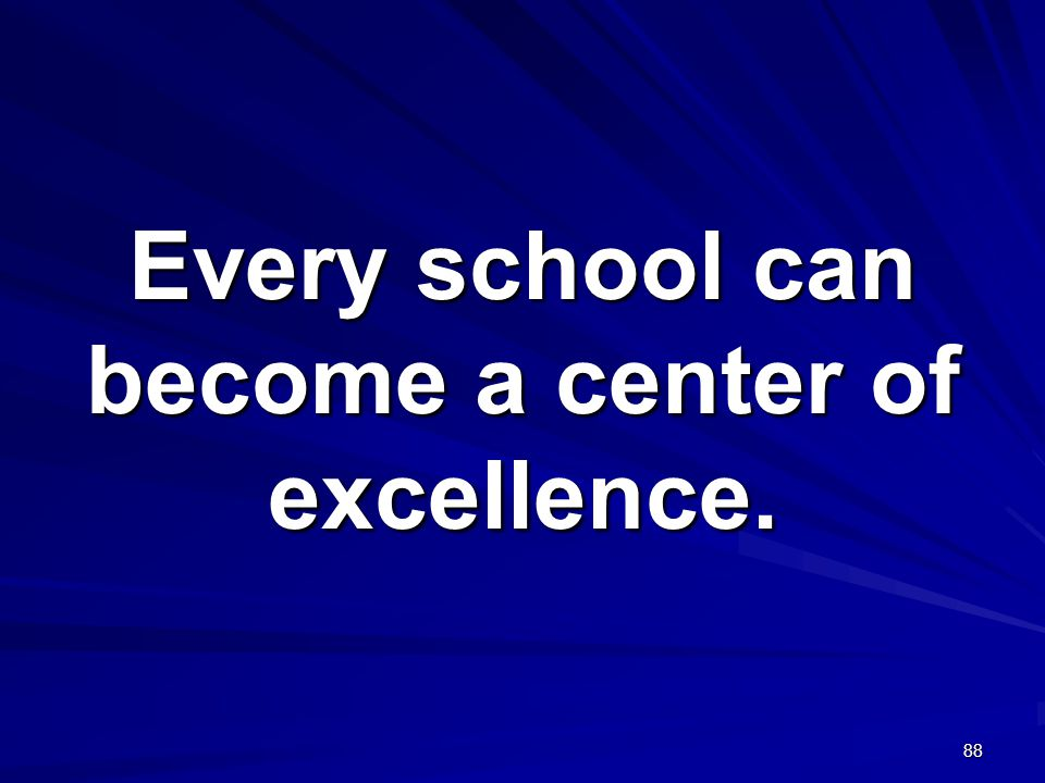 Every school can become a center of excellence.