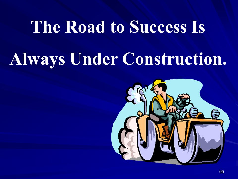 Always Under Construction.