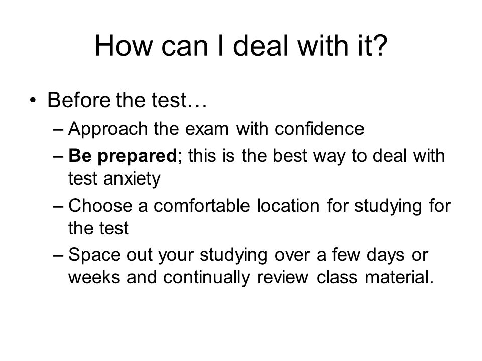 How can I deal with it Before the test…