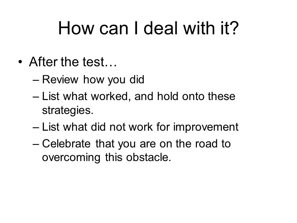 How can I deal with it After the test… Review how you did