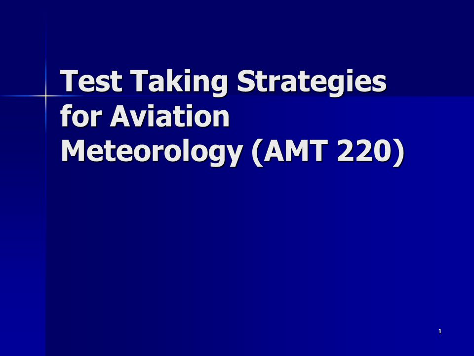 Test Taking Strategies for Aviation Meteorology (AMT 220)