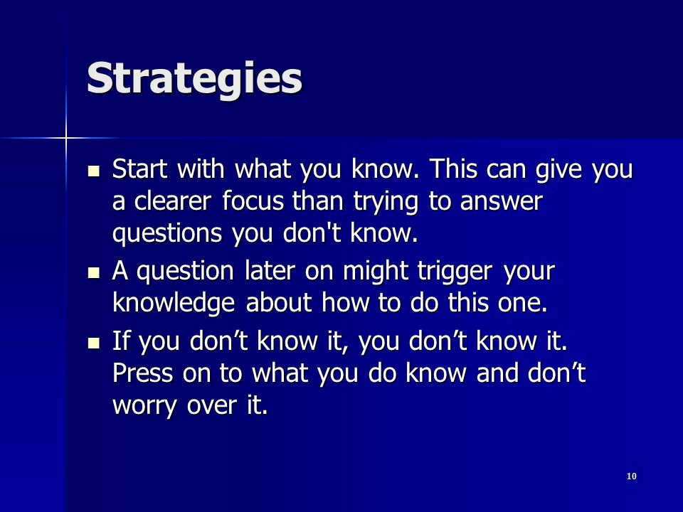 Strategies Start with what you know. This can give you a clearer focus than trying to answer questions you don t know.