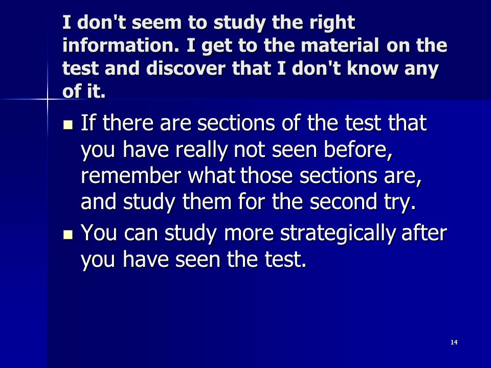 You can study more strategically after you have seen the test.