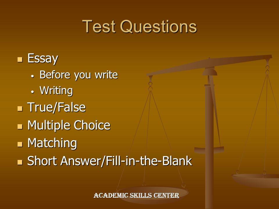 Test Questions Essay True/False Multiple Choice Matching