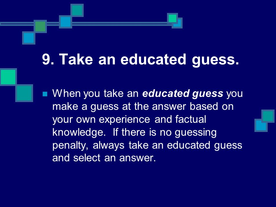 9. Take an educated guess.