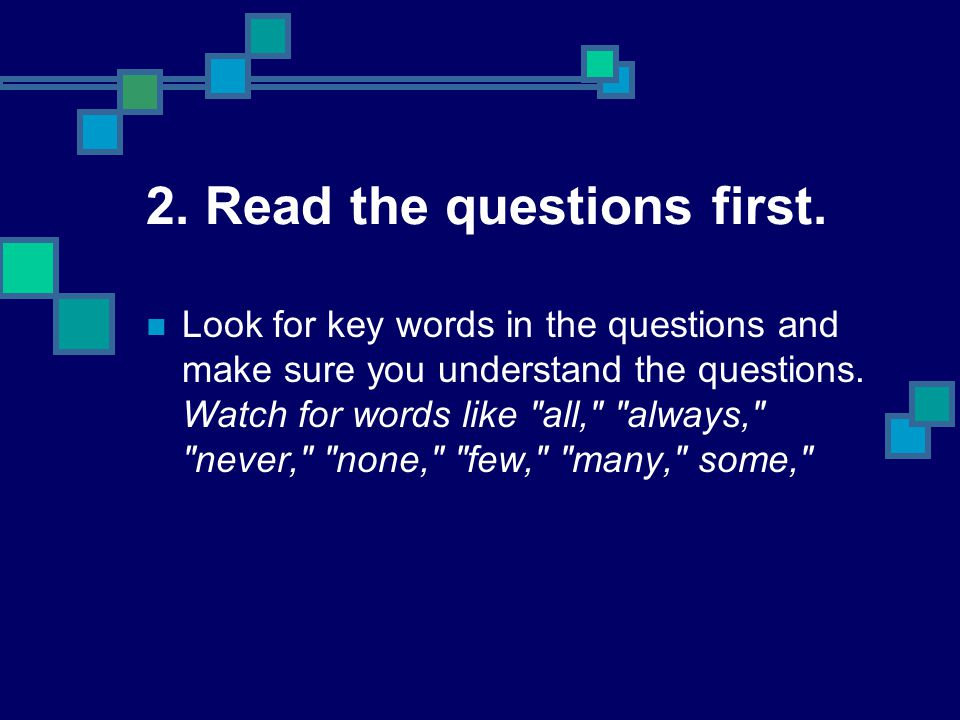2. Read the questions first.