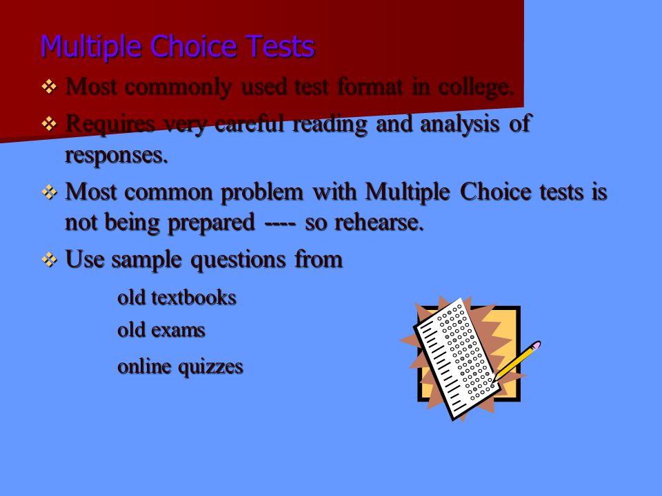 Multiple Choice Tests Most commonly used test format in college.