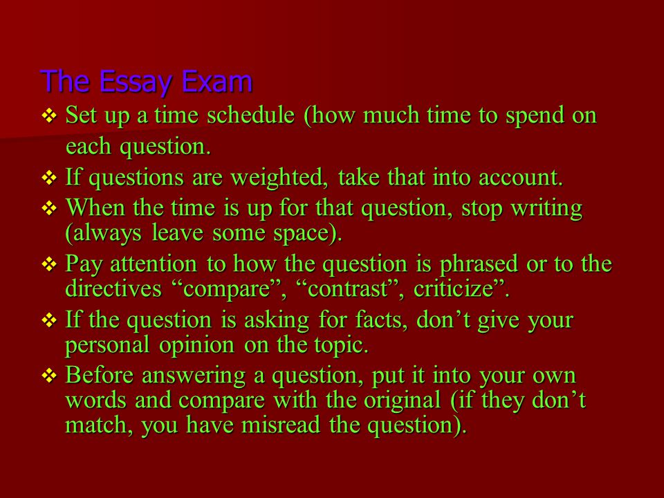 The Essay Exam Set up a time schedule (how much time to spend on
