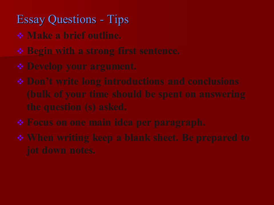 Essay Questions - Tips Make a brief outline.