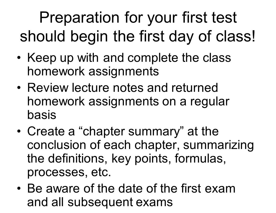 Preparation for your first test should begin the first day of class!
