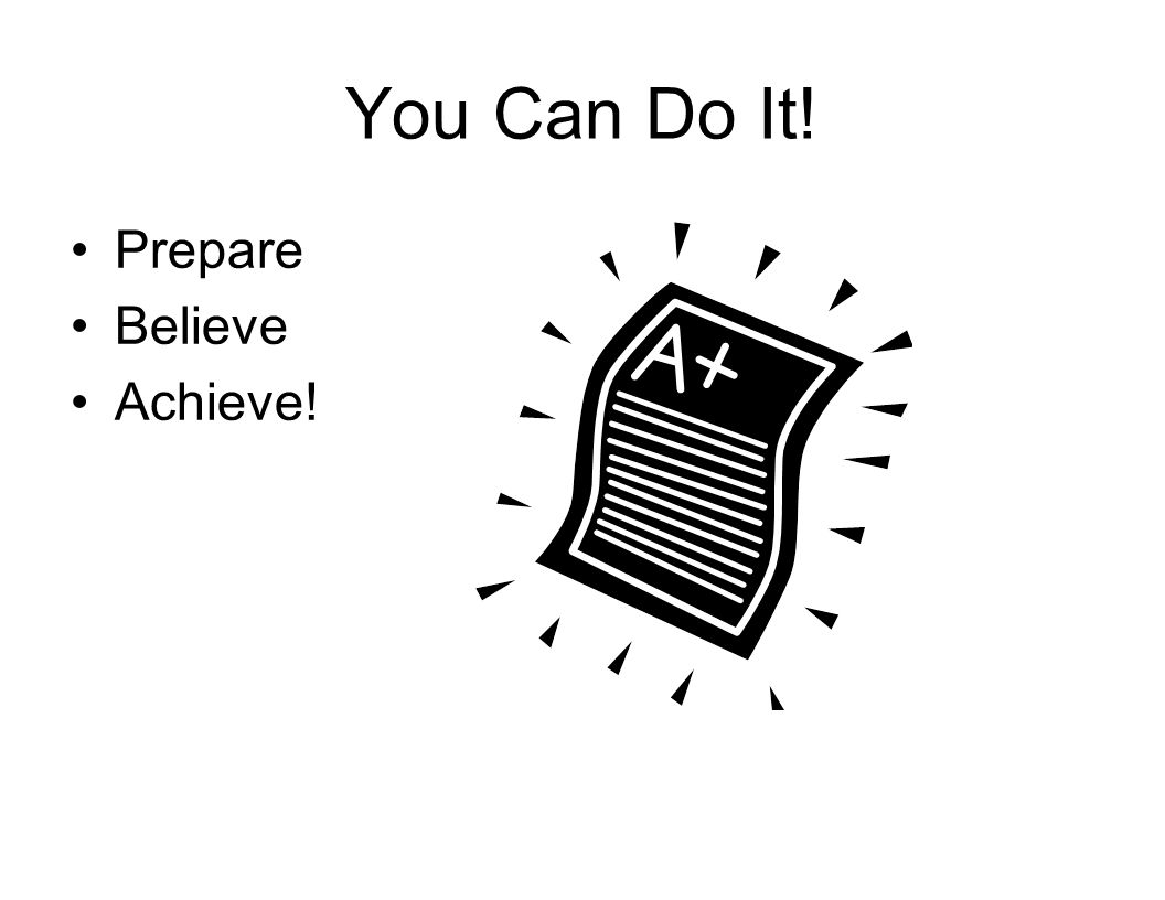 You Can Do It! Prepare Believe Achieve!