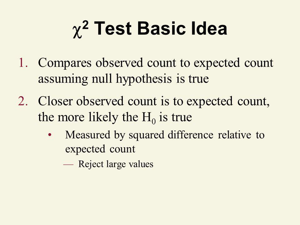 2 Test Basic Idea Compares observed count to expected count assuming null hypothesis is true.