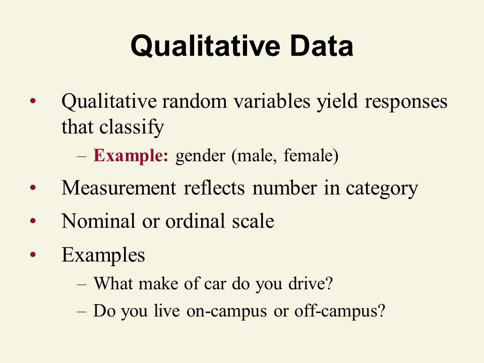 Qualitative Data Qualitative random variables yield responses that classify. Example: gender (male, female)