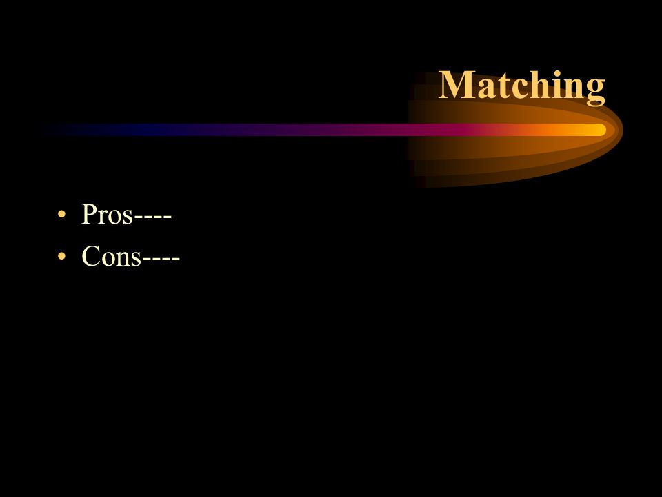 Matching Pros---- Cons----