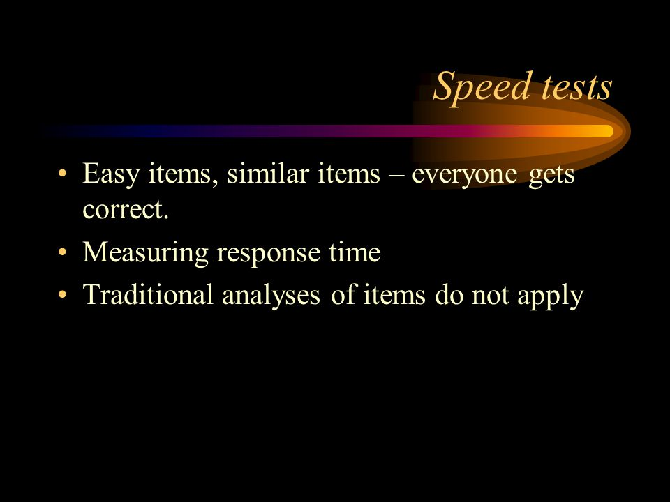 Speed tests Easy items, similar items – everyone gets correct.