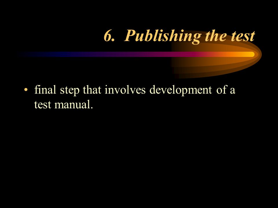 6. Publishing the test final step that involves development of a test manual.