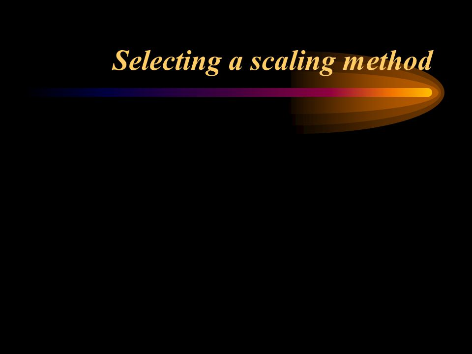 Selecting a scaling method