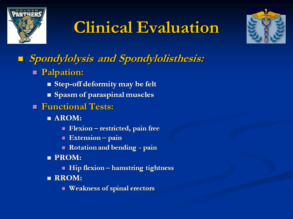 Clinical Evaluation Spondylolysis and Spondylolisthesis: Palpation: