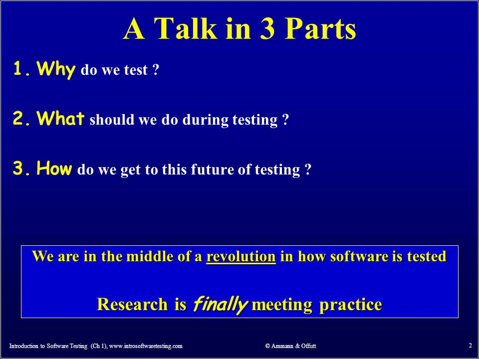 A Talk in 3 Parts Why do we test What should we do during testing