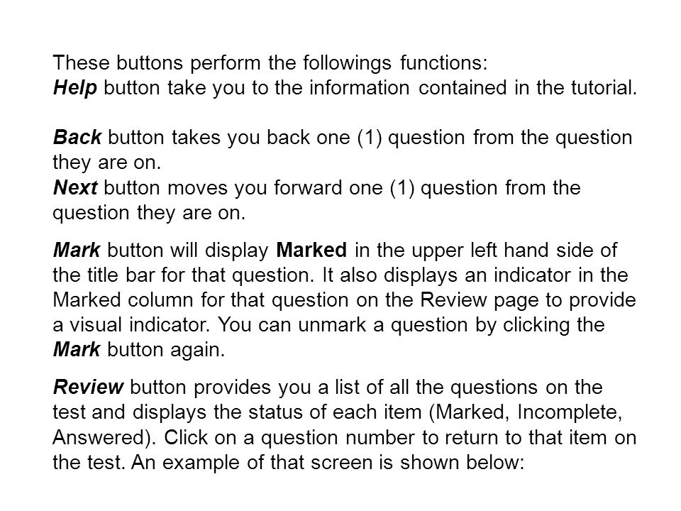 These buttons perform the followings functions: