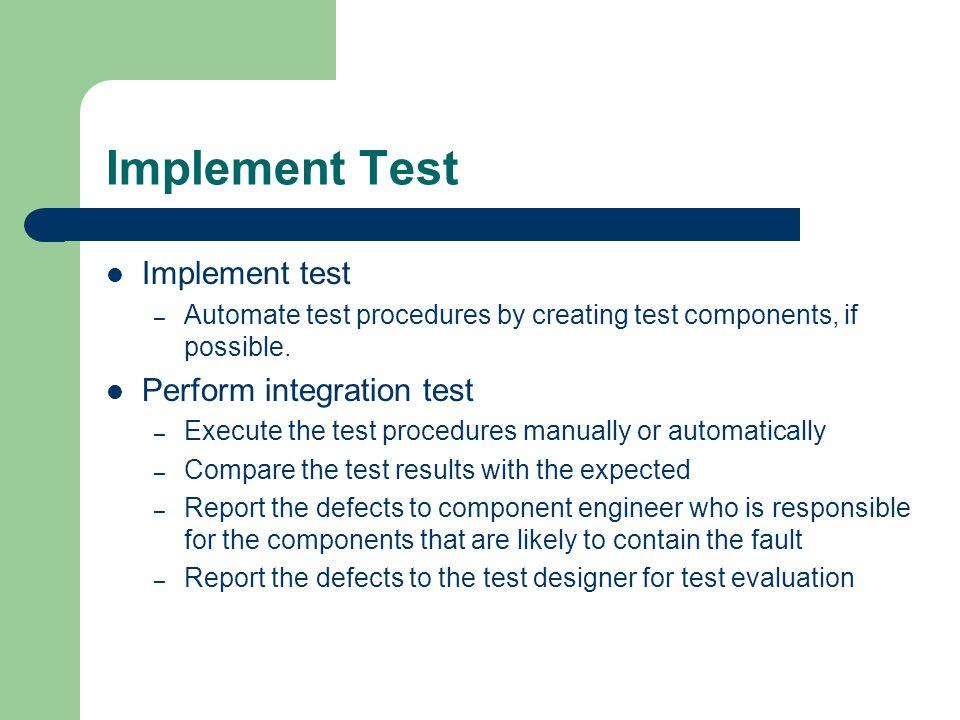 Implement Test Implement test Perform integration test