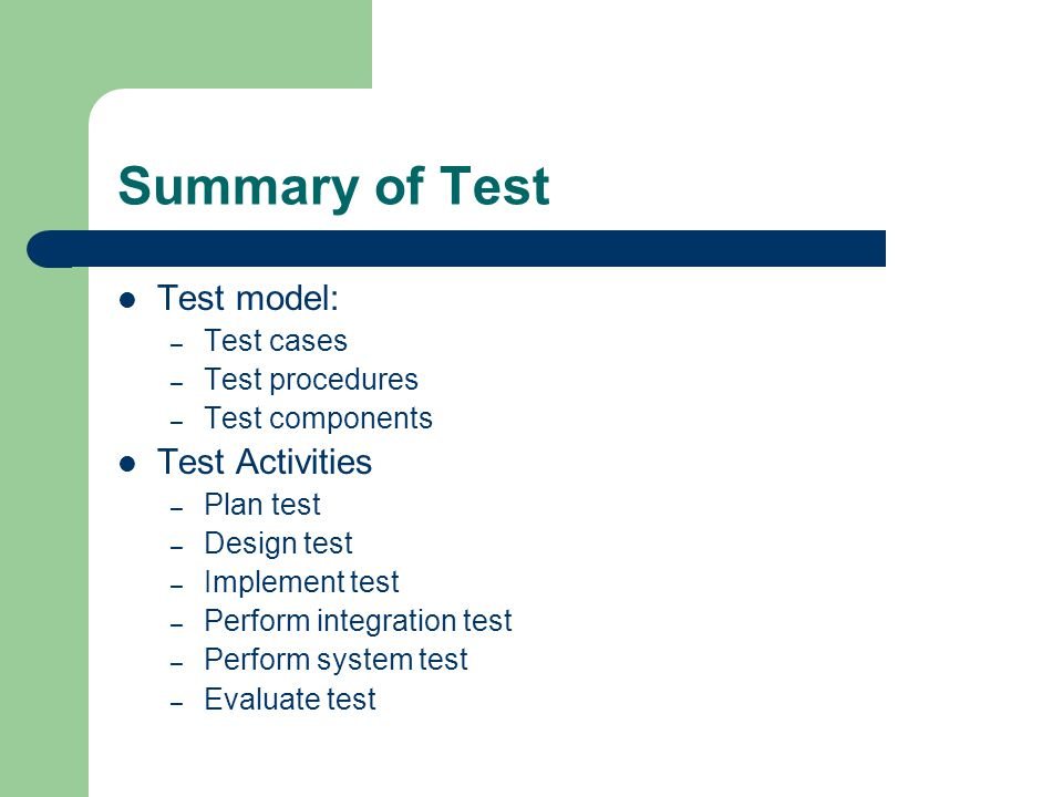 Summary of Test Test model: Test Activities Test cases Test procedures