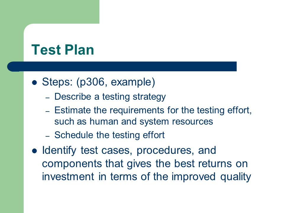 Test Plan Steps: (p306, example)