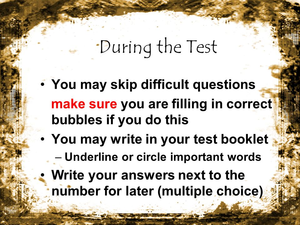 During the Test You may skip difficult questions
