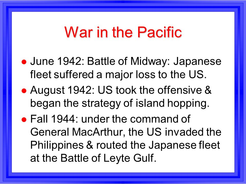 War in the Pacific June 1942: Battle of Midway: Japanese fleet suffered a major loss to the US.