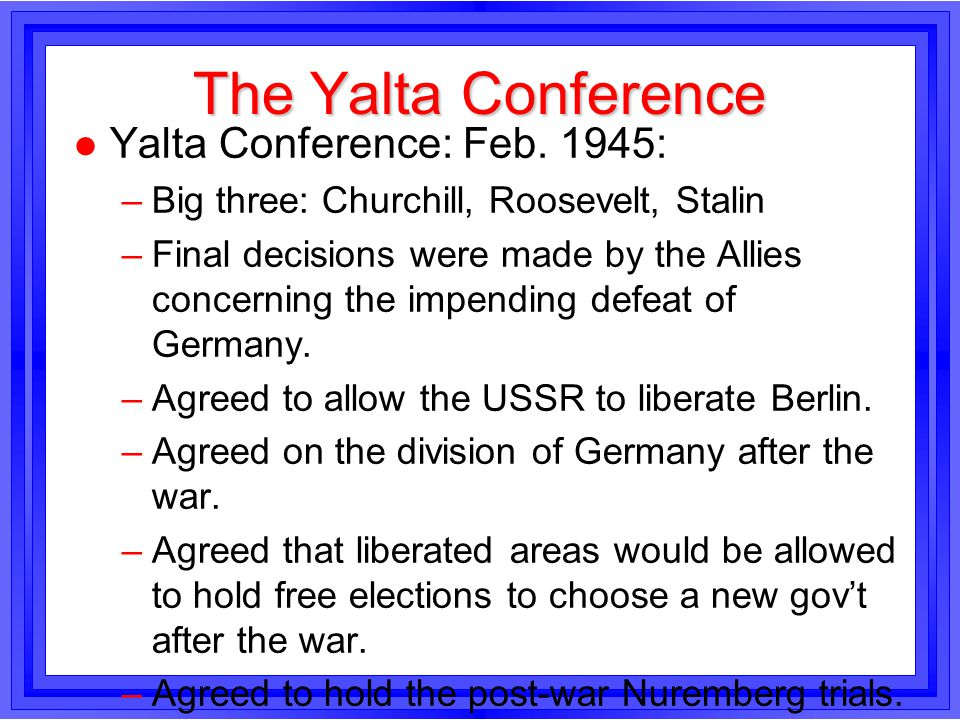 The Yalta Conference Yalta Conference: Feb. 1945: