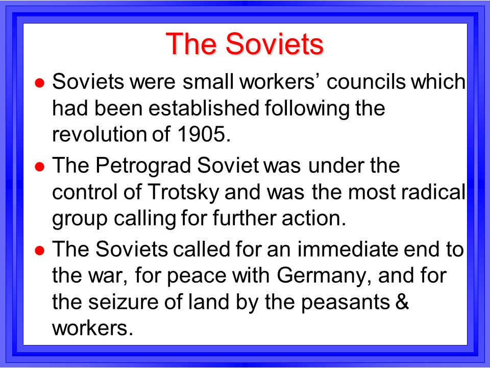 The Soviets Soviets were small workers' councils which had been established following the revolution of 1905.
