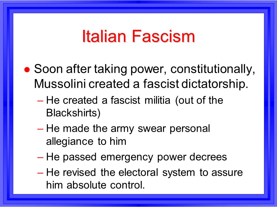 Italian Fascism Soon after taking power, constitutionally, Mussolini created a fascist dictatorship.