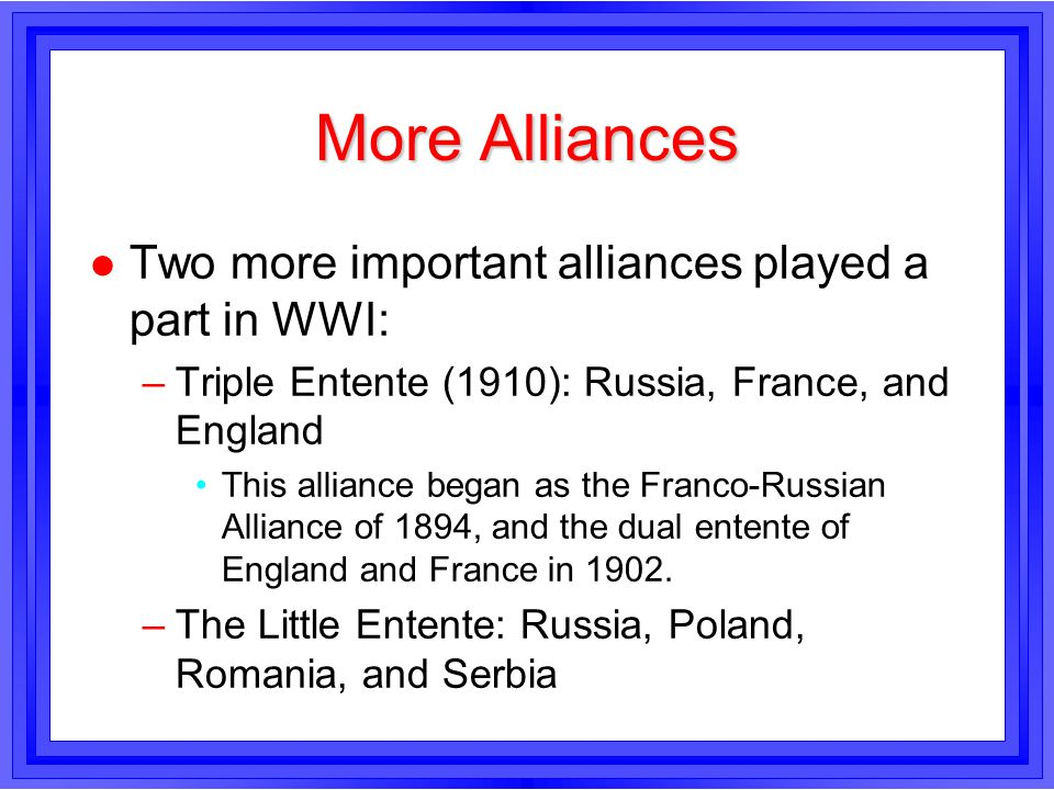 More Alliances Two more important alliances played a part in WWI: