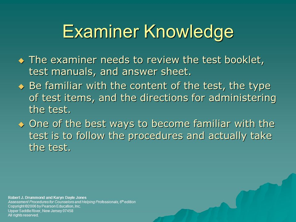 Examiner Knowledge The examiner needs to review the test booklet, test manuals, and answer sheet.