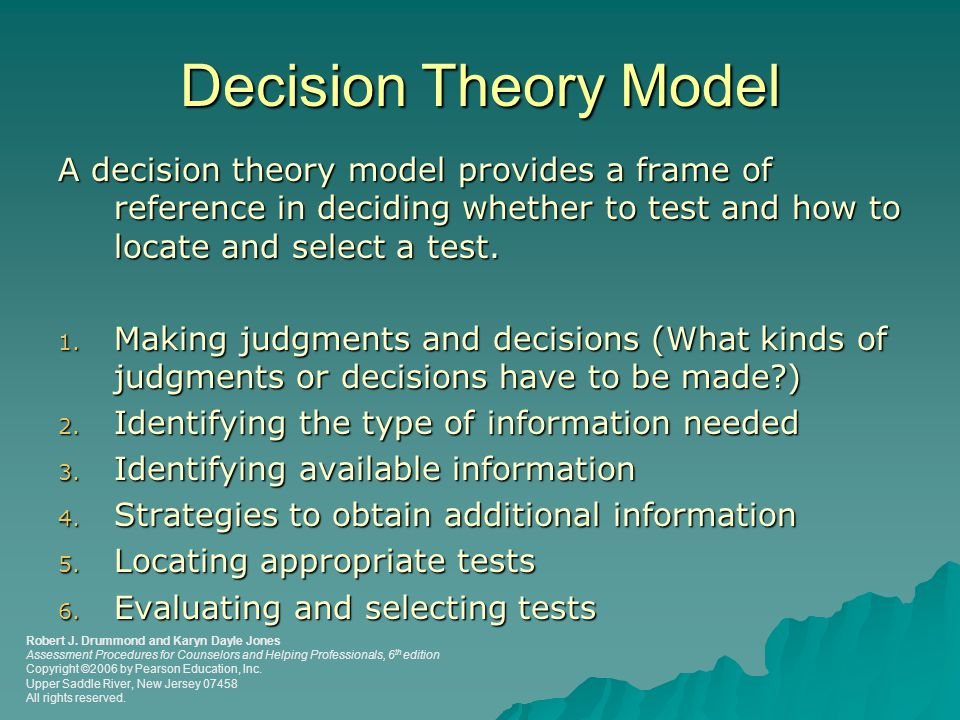Decision Theory Model A decision theory model provides a frame of reference in deciding whether to test and how to locate and select a test.