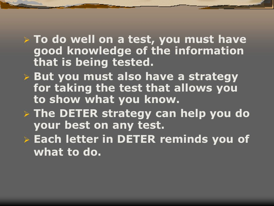 To do well on a test, you must have good knowledge of the information that is being tested.