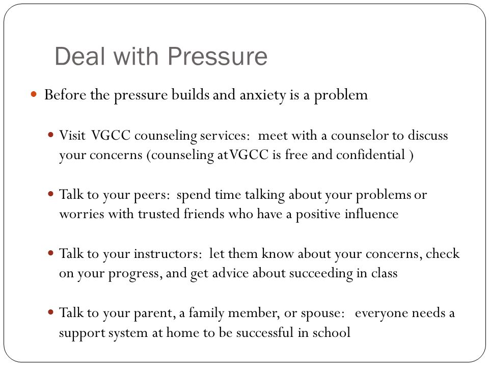 Deal with Pressure Before the pressure builds and anxiety is a problem