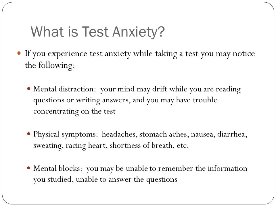 What is Test Anxiety If you experience test anxiety while taking a test you may notice the following:
