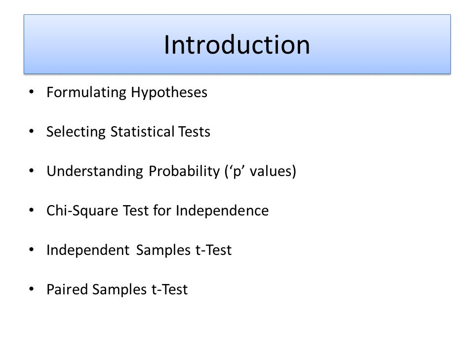 Introduction Formulating Hypotheses Selecting Statistical Tests