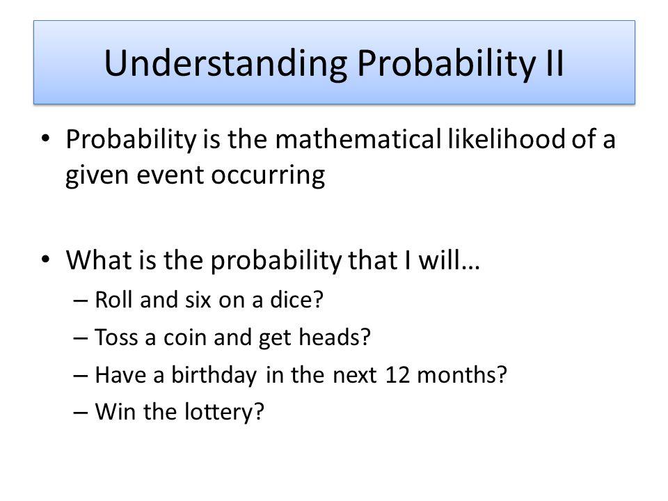 Understanding Probability II