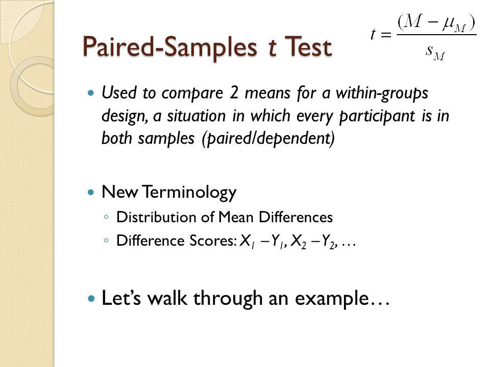 Paired-Samples t Test Let's walk through an example…