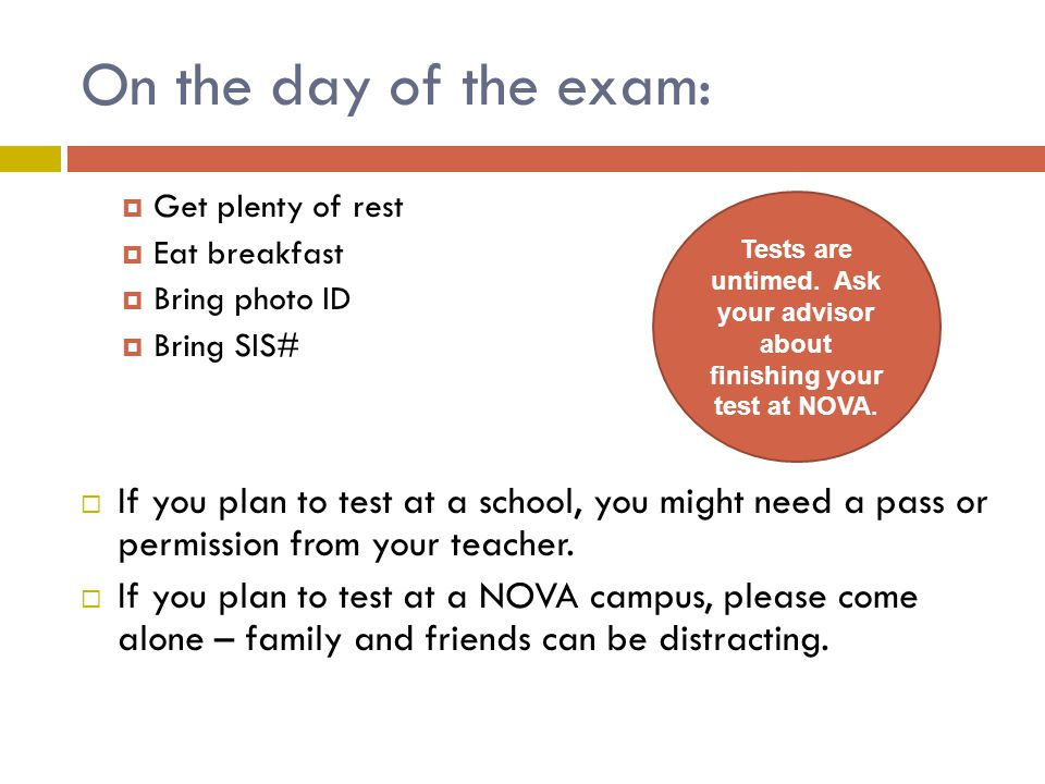 Tests are untimed. Ask your advisor about finishing your test at NOVA.