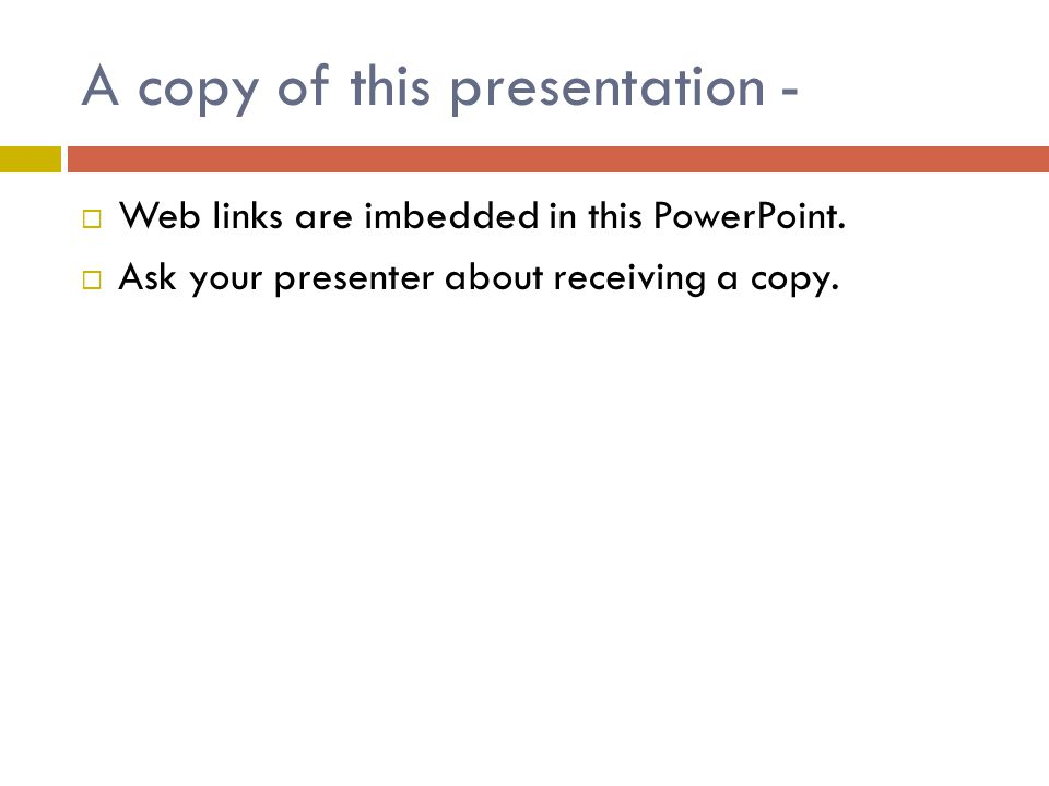 A copy of this presentation -