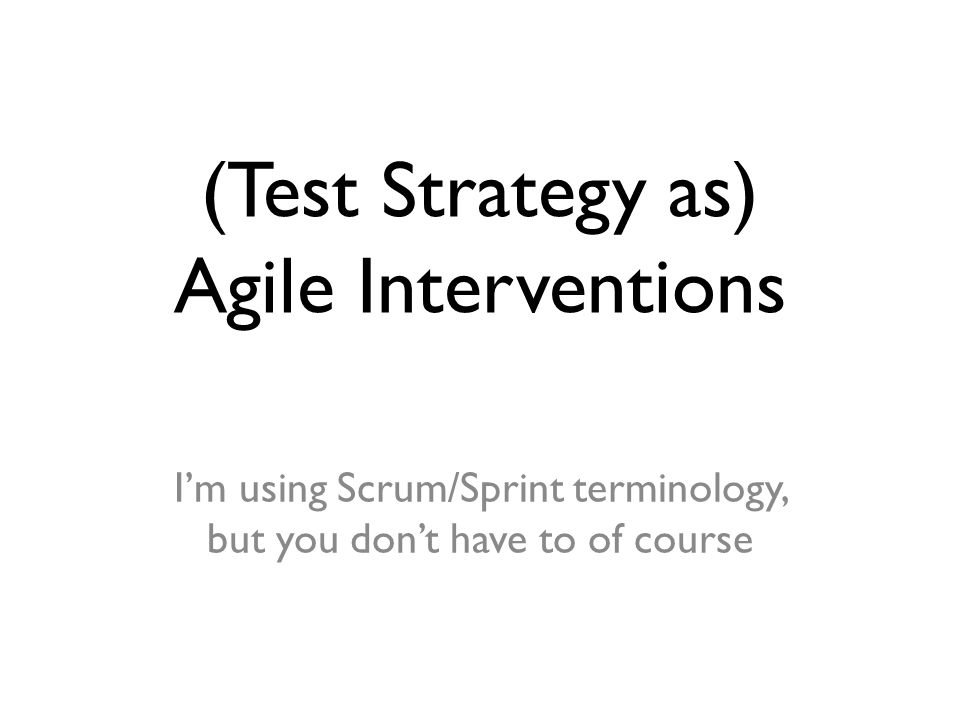 (Test Strategy as) Agile Interventions