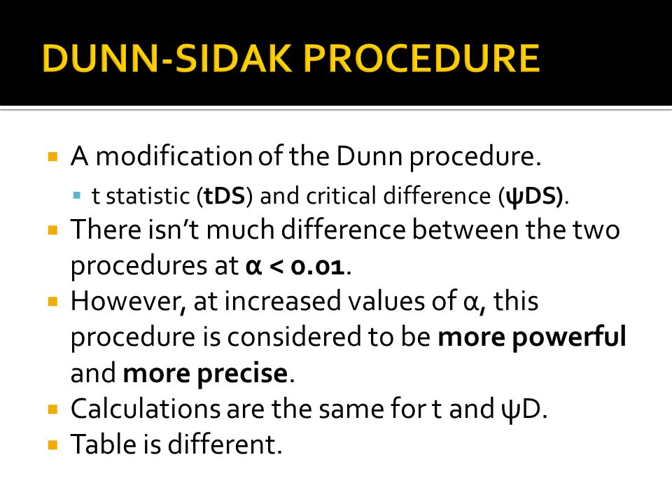DUNN-SIDAK PROCEDURE A modification of the Dunn procedure.